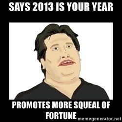 Mod Mark - SAYS 2013 IS YOUR YEAR PROMOTES MORE SQUEAL OF FORTUNE