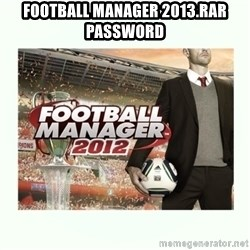 football manager 2013 - football manager 2013.rar password