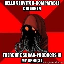 Advice Techpriest - Hello servitor-compatable children there are sugar-products in my vehicle