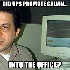pasqualebolado2 - DID UPS PROMOTE CALVIN... INTO THE OFFICE?