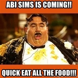 Fat Guy - ABI SIMS IS COMING!! QUICK EAT ALL THE FOOD!!!