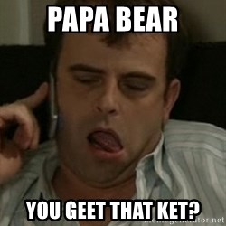 Steve mcdonald - Papa bear You gEet that keT?