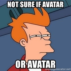 Futurama Fry - Not sure if Avatar or avatar
