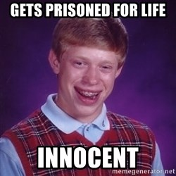 Bad Luck Brian - gets prisoned for life innocent