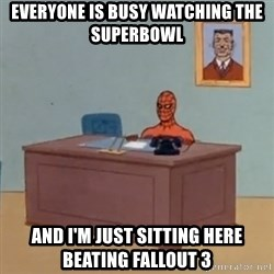 Spidey Meme - Everyone is busy watching the superbowl and I'm just sitting here beating fallout 3