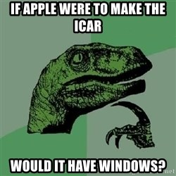 Philosoraptor - If apple were to make the icar would it have windows?