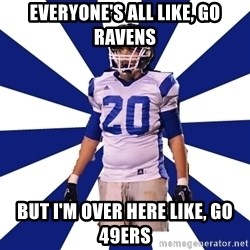 Highschool Football Kid - EVERYONE'S ALL LIKE, GO RAVENS BUT I'M OVER HERE LIKE, GO 49ERS