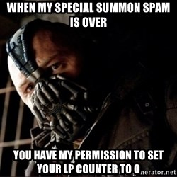 Bane Permission to Die - when my special summon spam is over you have my permission to set your lp counter to 0