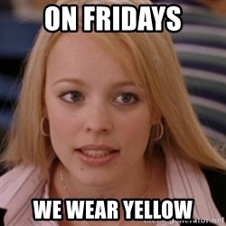 mean girls - on fridays we wear yellow
