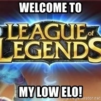 League of legends - Welcome to my low elo!