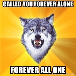 Courage Wolf - called you forever alone forever all one