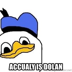 Dolan duck -  accualy is dolan
