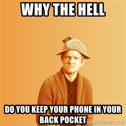 TIPICAL ABSURD - Why the hell do you keep your phone in your back pocket
