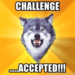 Courage Wolf - Challenge .....Accepted!!!