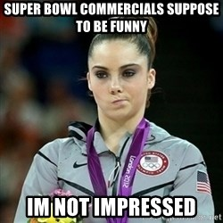 Not Impressed McKayla - super Bowl commercials suppose to be funny IM not impressed