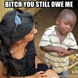 So You're Telling me - bitch you still owe me