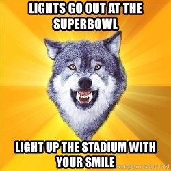 Courage Wolf - Lights go out at the superbowl Light up the stadium with your smile