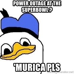 Dolan duck - power outage at the superbowl ? 'murica pls