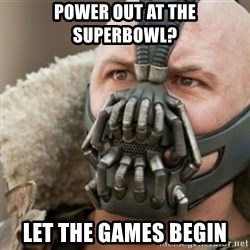Bane - Power out at the superbowl? let the games begin