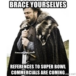 Imminent Ned  - Brace Yourselves References to super bowl commercials are coming