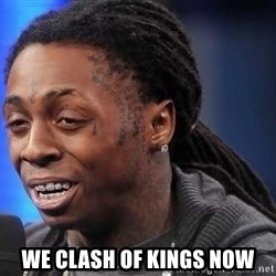 we president now -  we clash of kings now