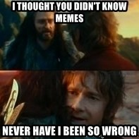 Never Have I Been So Wrong - I thought you didn't know memes Never have I been so wrong