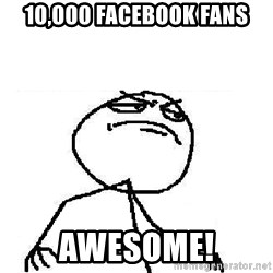 Fuck Yeah - 10,000 facebook fans awesome!