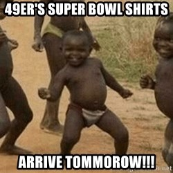 Success African Kid - 49er's Super bowl shirts arrive tommorow!!!
