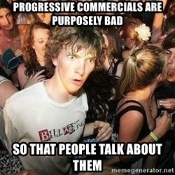 -Sudden Clarity Clarence - progressive commercials are purposely bad so that people talk about them