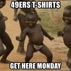 Third World Success - 49ers T-Shirts Get here monday