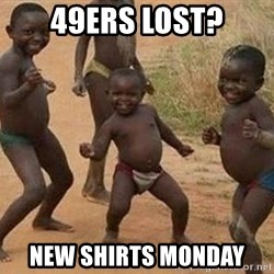 african children dancing - 49ers lost? New Shirts Monday