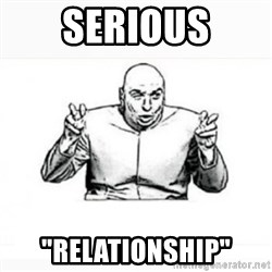 "Dr. evil white - serious ""relationship"""