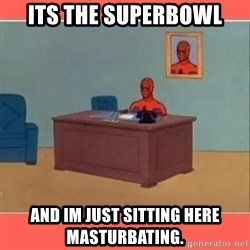Masturbating Spider-Man - Its the Superbowl And im just sitting here masturbating.