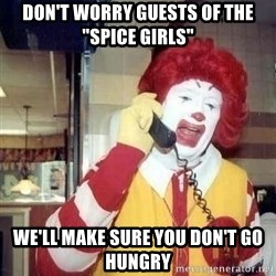 """Ronald Mcdonald Call - don't worry guests of the """"spice girls"""" we'll make sure you don't go hungry"""