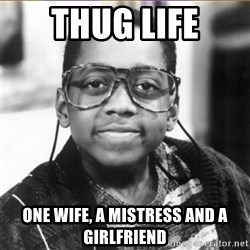 urkel - Thug life One wife, a mistress and a girlfriend