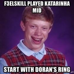 Bad Luck Brian - f3elskill played katarinha mid start with doran's ring