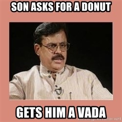 Indian father...  - Son asks fOr a donut Gets him a vada