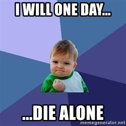 Success Kid - I will one day... ...die alone