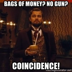 you had my curiosity dicaprio - Bags of money? No gun? Coincidence!
