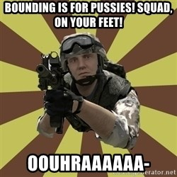 Arma 2 soldier - bounding is for pussies! Squad, On your feet! oouhraaaaaa-