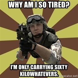 Arma 2 soldier - Why am I so tired? I'm only carrying sixty kilowhatevers.