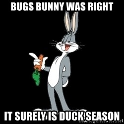 bugs bunny - Bugs Bunny was right It Surely is Duck Season
