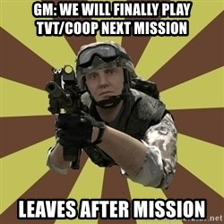 Arma 2 soldier - GM: wE WILL finally PLAY TVT/COOP NEXT MISSION leaves after mission