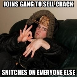 Scumbag Steve - joins gang to sell crack snitches on everyone else