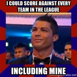 CR177 - I COULD SCORE AGAINST EVERY TEAM IN THE LEAGUE INCLUDING MINE