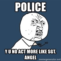 Y U No - Police Y u no act more like sgt. AngEl