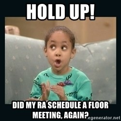 Raven Symone - hold up! did my ra schedule a floor meeting, again?