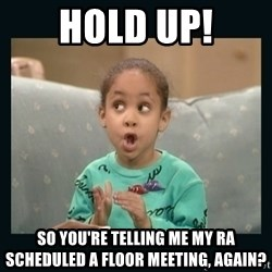 Raven Symone - Hold up! so you're telling me my ra scheduled a floor meeting, again?