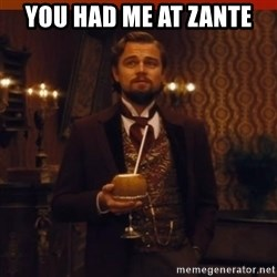 you had my curiosity dicaprio - YOU HAD ME AT ZANTE