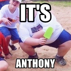 American Fat Kid - IT'S ANTHONY